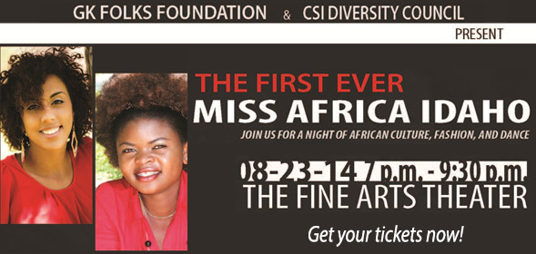 CSI Diversity Council in partnership with G.K Folks Foundation and interested community members are holding the first ever Miss Africa Idaho Cultural Pageant on August 23, 2014 from 7pm to 9:30pm in the CSI Fine Arts Theater. Get your tickets now!