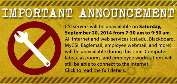 CSI servers will be unavailable on Saturday, September 20, 2014 from 7:30 am to 9:30 am.