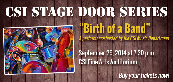 Stage Door Series presents Birth of a Band on September 25, 2014 at 7:30 p.m. in the CSI Fine Arts Auditorium. Buy your tickets now!