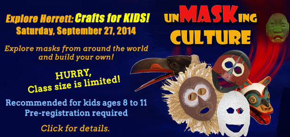 Mask-making workshop for kids from age 8 to 11 from 1:30 to 4 p.m. Saturday, Sept. 27 at the CSI Herrett Center.