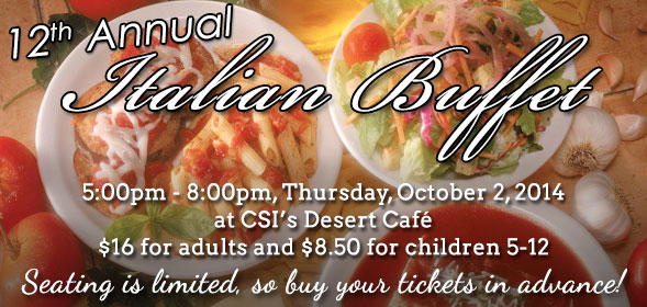 12th Annual Italian Buffet from 5 to 8 p.m. Thursday, Oct. 2 in the CSI's Desert Cafe. Buy your tickets now!