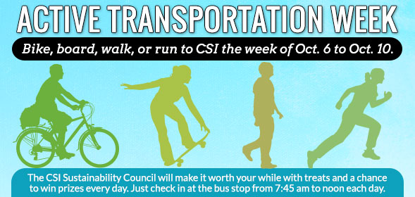 Active Transportation Week: Bike, board, walk, or run to CSI the week of Oct. 6 to Oct. 10.