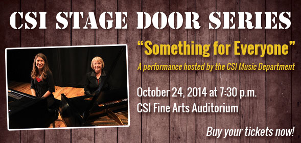 CSI Stage Door Series presents Something for Everyone on October 24, 2014 at 7:30pm in the CSI Fine Arts Auditorium. Buy your tickets now!