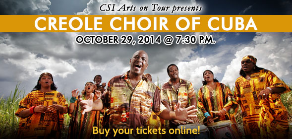 CSI Arts on Tour Series presents Creole Choir of Cuba on October 29, 2014 at 7:30pm in the CSI Fine Arts Auditorium. Buy your tickets now!