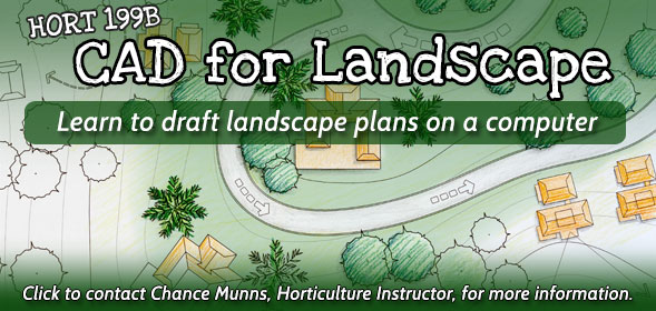 Spring 2015 HORT199B: CAD for Landscape - Contact Chance Munns, Horticulture instructor, for more information.