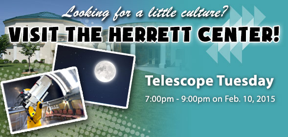 Telescope Tuesdays: 6:45pm - 9:00pm on Jan. 27, 2015 and 7:00pm - 9:00pm on Feb. 10, 2015 in the CSI Herrett Center