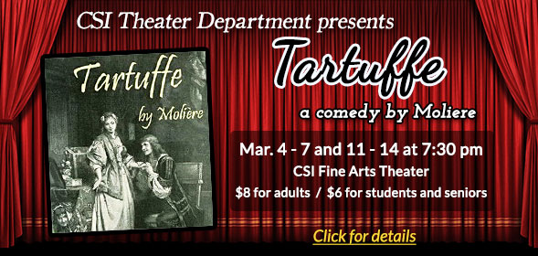 CSI Theater Department presents Tartuffe, Mar. 4 - 7 and 11 - 14 at 7:30 pm