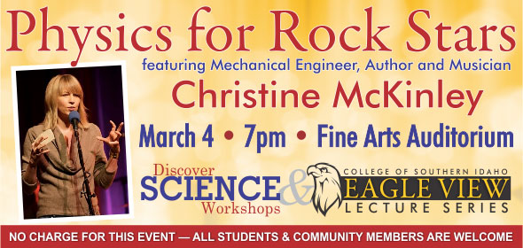 Eagle View Lecture Series - Physics for Rockstars - March 4 at 7:00 p.m. in the CSI Fine Arts Auditorium - Free Admission!