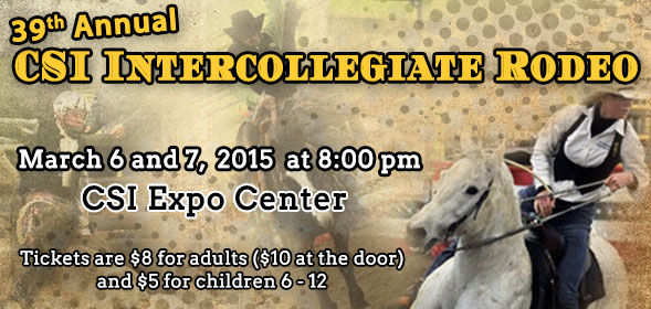 39th Annual CSI Intercollegiate Rodeo - March 6 and 7,  2015  at 8:00 pm at the CSI Expo Center - Tickets are $8 for adults ($10 at the door) and $5 for children 6 - 12