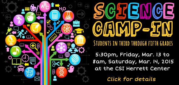 Explore Herrett - the 2015 Science Camp-In - 5:30pm, Friday, Mar. 13 to  8am, Saturday, Mar. 14, 2015 at the CSI Herrett Center - Students in third through fifth grades - Click for details