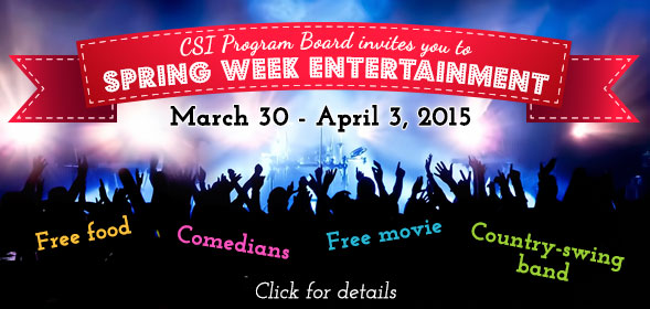 CSI Program Board invites you to Spring Week Entertainment - March 30 through April 3, 2015 - free food, free movie, comedians, country-swing band - click here for details