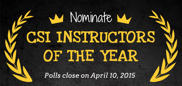 Nominate CSI Instructors of the Year. Polls close on April 10, 2015.