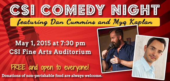 CSI Comedy Night featuring Dan Cummins and Myq Kaplan - 7:30 p.m. Friday, May 1 at the CSI Fine Arts Auditorium - Free and open to everyone