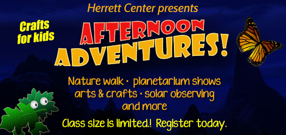 Herrett Center presents Afternoon Adventures - Craft for kids - Class size is limited.!  Register today.
