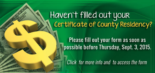 Haven't filled out your Certificate of County Residency? Click for more info and to access the form.