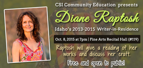 The College of Southern Idaho Community Education presents Idaho writer, Diane Raptosh, the state's 2013-2015 Writer-in-Residence, on October 8, 2015 at 7 pm in the CSI Fine Arts Recital Hall. Free and open to public. Click for details.