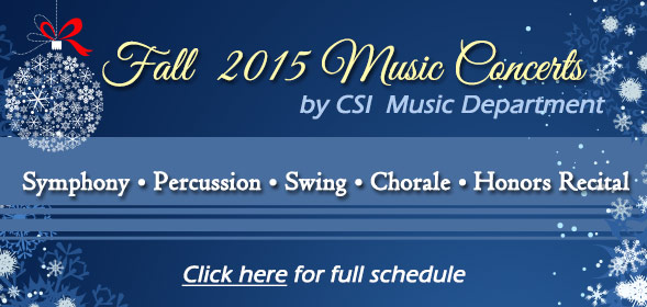 Fall 2015 Music Concerts by CSI Music Department - Symphony, Percussion, Swing, Chorale, Honors Recital - Click here for full schedule
