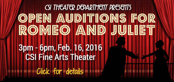 CSI Theater Department presents Open Auditions for Romeo and Juliet - February 16, 2016 from 3pm - 6pm in the CSI Fine Arts Theater - Click for details