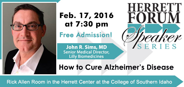Herrett Forum Speaker Series presents How to Cure Alzheimer's Disease by John R. Sims, MD - Feb. 17, 2016 at 7:30 pm - CSI Herrett Center - Free Admission