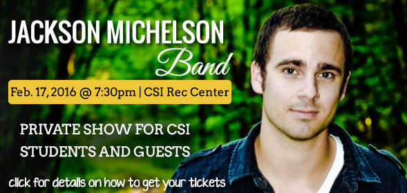 Jackson Michelson Band comes back to CSI - Feb. 17, 2016, at 7:30 in the CSI Rec Center - PRIVATE SHOW for CSI students and GUESTS - Click for details.
