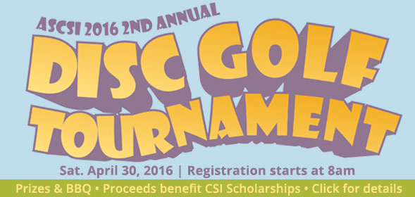 ASCSI 2nd Annual Disc Golf Tournament on April 30, 2016 - at CSI's disc golf course - Proceeds benefit CSI Scholarships - Click for details