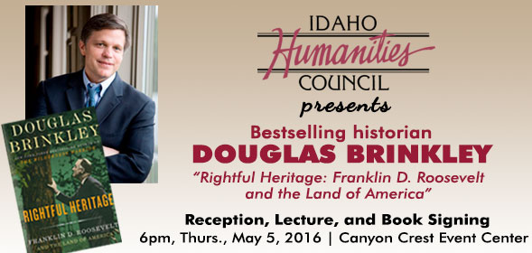 Idaho Humanities Council presents besteselling historian Douglas Brinkley, 6pm, Thurs., May 5, 2016 at Canyon Crest Event Center - Click for details