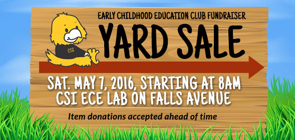 Early Childhood Education club fundraiser Yard Sale - Sat. may 7, 2016, starting at 8am - CSI ECE lab on falls avenue - Click for details