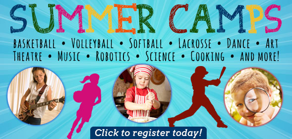 Summer Camps - Basketball, Valleyball, Softball, Lacrosse, Dance, Art, music, Robotics, Science, Cooking and more!  Click to register today!
