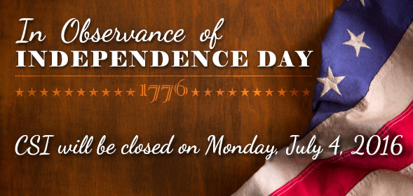 In observance of Independence Day, CSI will be closed on Monday, July 4, 2016