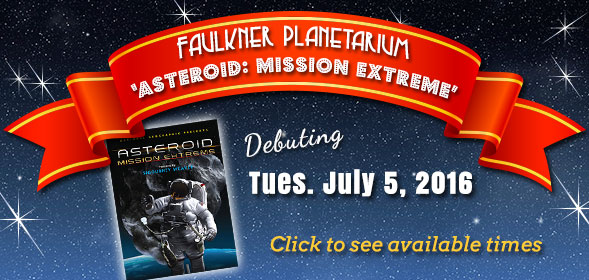 Planetarium show Asteroid: Mission Extreme debuting July 5, 2016. Click to see the available times.