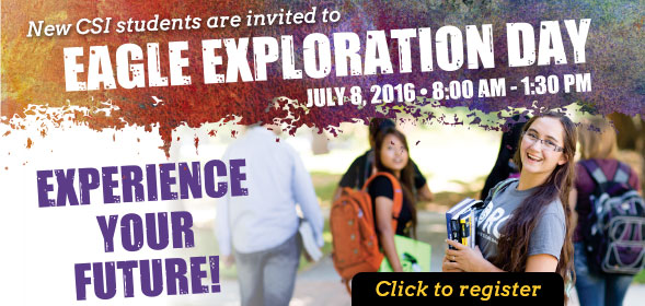 New CSI students are invited to Eagle Explore Day on July 8, 2016, 8:00am to 1:30pm. Experience your future. Click to register!