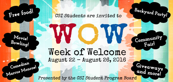 CSI students are invited to Week of Welcome - August 22 - 26, 2016 - Presented by the CSI Student Program Board - Click to see the schedule