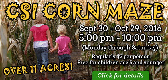 Corn Maze - Sept 30 - Oct 29, 2016, 5:00 pm - 10:00 pm - Regularly $3 per person, Free for children age 5 and younger - Click for details