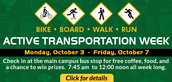 CSI Active Transportation Week - Monday, October 3 to Friday, October 7 - Check in at the main campus bus stop for free coffee, food, and a chance to win prizes. 7:45 am  to 12:00 noon all week long. - Click for details.