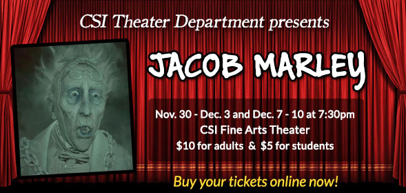 CSI Theater Department presents Jacob Marley, Nov. 30 - Dec. 3 and Dec. 7 - 10 at 7:30pm, CSI Fine Arts Theater, $10 for adults & $5 for students - Buy your tickets online now!