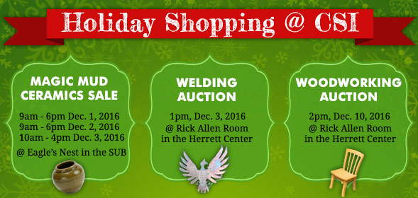 Holiday Shopping at CSI - Magic Mud Ceramic sale, Woodworking auction, Welding auction - Clic for deitals