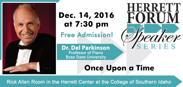Herrett Forum Speaker Series presents Dr. Del Parkinson - Once Upon a Time - December 14, 2016 at 7:30pm, CSI Herrett Center - Free Admission - Click for details