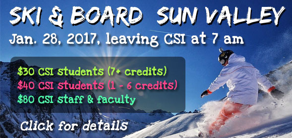 Ski & Board Sun Valley, Jan. 28, 2017, leaving CSI at 7 am - $30 CSI students (7+ credits), $40 CSI students (1 - 6 credits), $80 CSI staff & faculty - Click for details