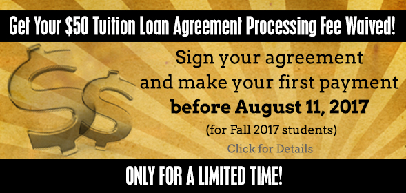 The $50 Tuition Loan Agreement Fee is being waved if you sign a Tuition Loan Agreement before Agust 11th!