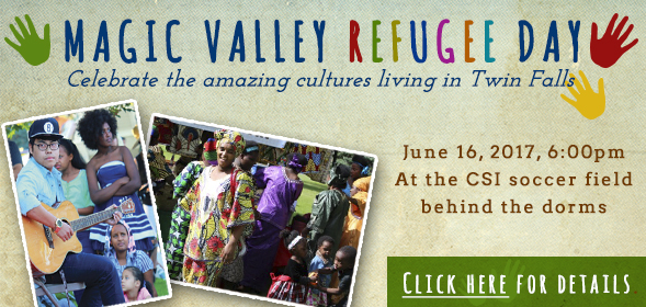 Eighth annual Magic Valley Refugee Day - College of Southern Idaho soccer field on Falls Avenue - 6 p.m. Friday, June 16 - Free Event - music, singing and dancing from the various ethnic populations that have relocated to Southern Idaho