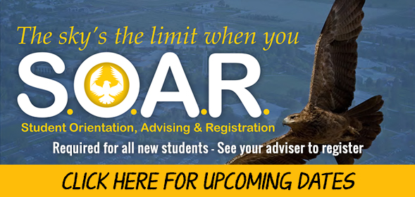 Student Orientation , Advising and Registration (SOAR)- Required for all new students - click for upcoming dates