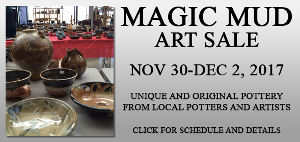 Magic Mud Art Sale - Nov 30- Dec 2, 2017 - Local pottery - Click for schedule and details.